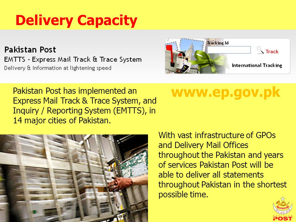 Pakistan Post has implemented an Express Mail Track & Trace System, and Inquiry / Reporting System (EMTTS), in 14 major cities of Pakistan.