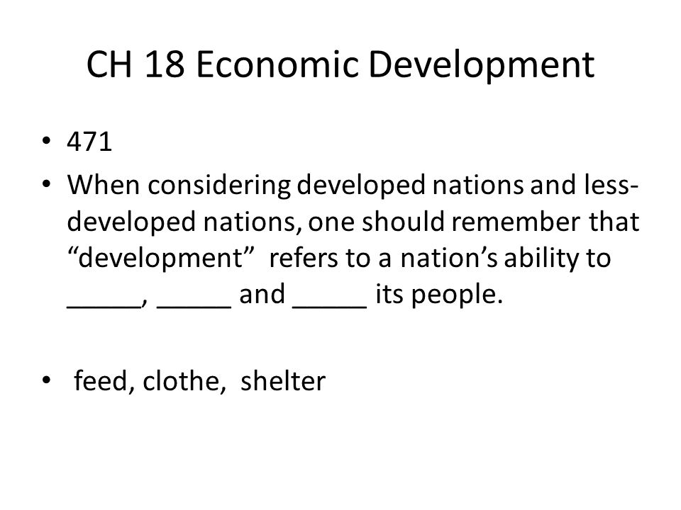 """CH 18 Economic Development 471 When considering developed nations and less- developed nations, one should remember that """"development"""" refers to a nati"""