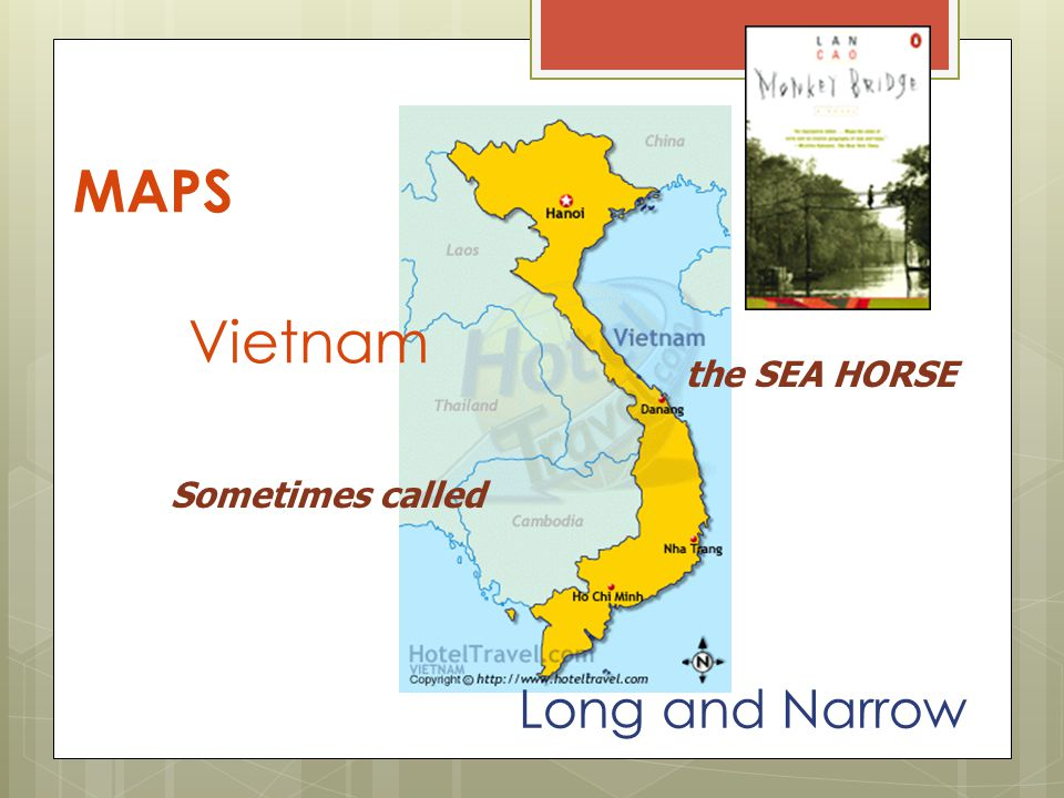 MAPS Long and Narrow the SEA HORSE Sometimes called Vietnam