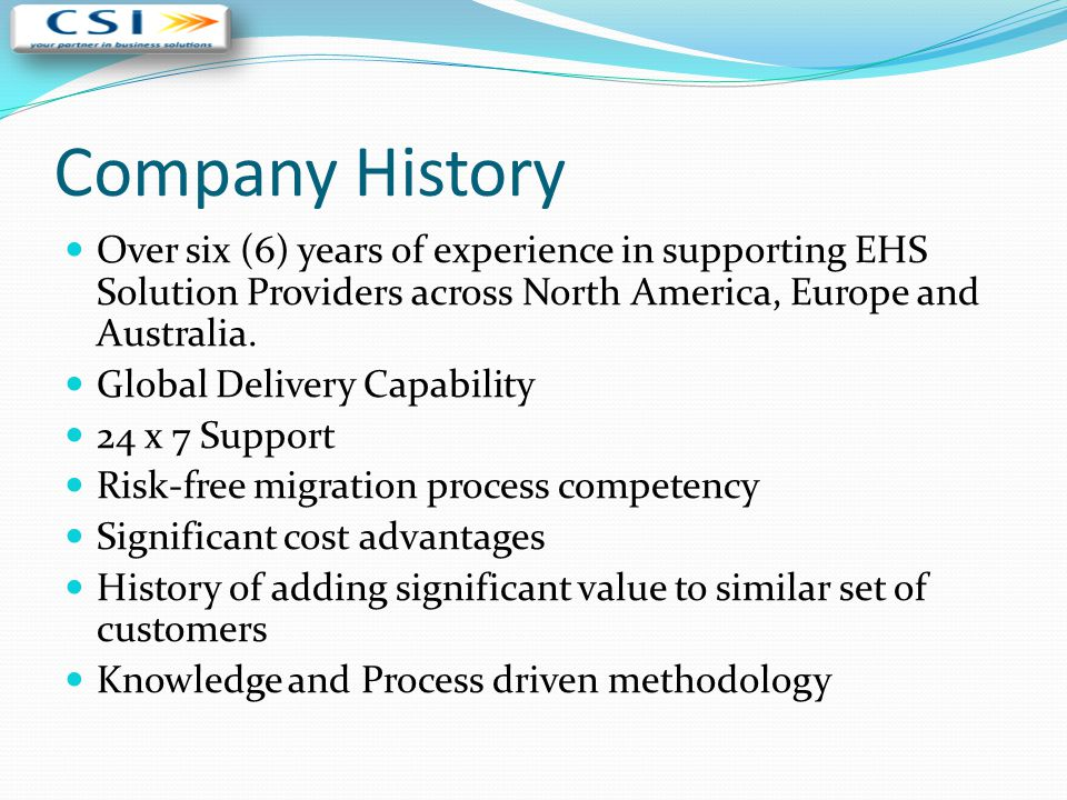 Company History Over six (6) years of experience in supporting EHS Solution Providers across North America, Europe and Australia. Global Delivery Capa