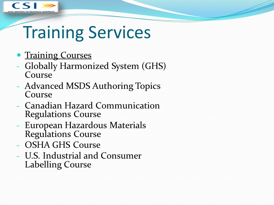 Training Services Training Courses - Globally Harmonized System (GHS) Course - Advanced MSDS Authoring Topics Course - Canadian Hazard Communication R