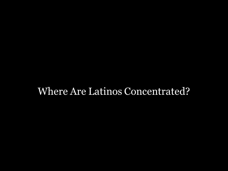 Where Are Latinos Concentrated?
