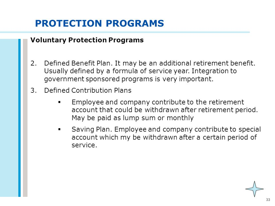 33 PROTECTION PROGRAMS Voluntary Protection Programs 2.Defined Benefit Plan. It may be an additional retirement benefit. Usually defined by a formula