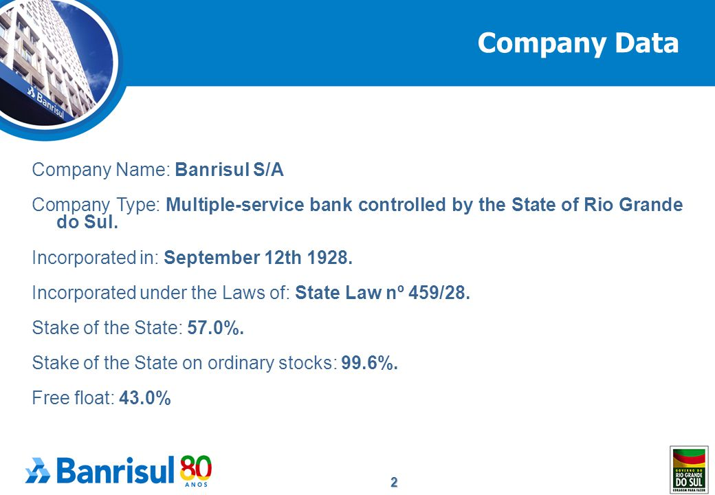 2 Company Name: Banrisul S/A Company Type: Multiple-service bank controlled by the State of Rio Grande do Sul.