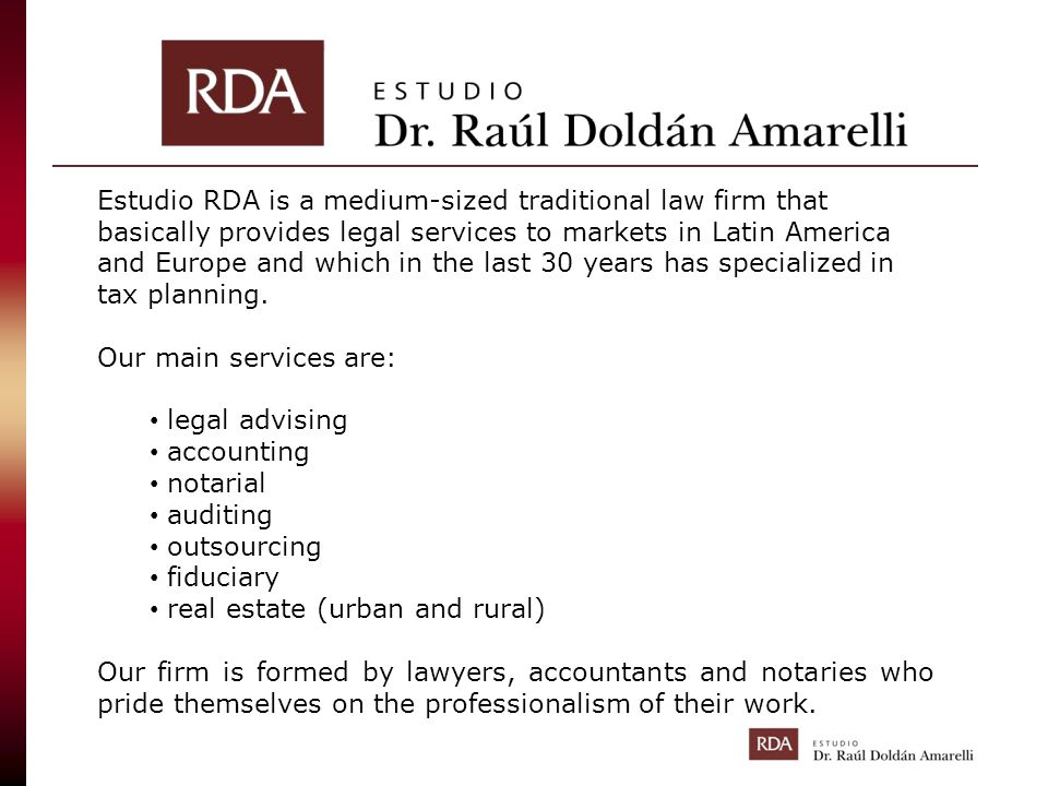 Estudio RDA is a medium-sized traditional law firm that basically provides legal services to markets in Latin America and Europe and which in the last