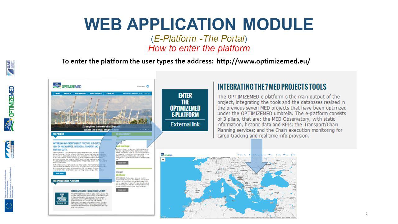 WEB APPLICATION MODULE (E-Platform -The Portal) How to enter the platform 2 To enter the platform the user types the address: http://www.optimizemed.eu/