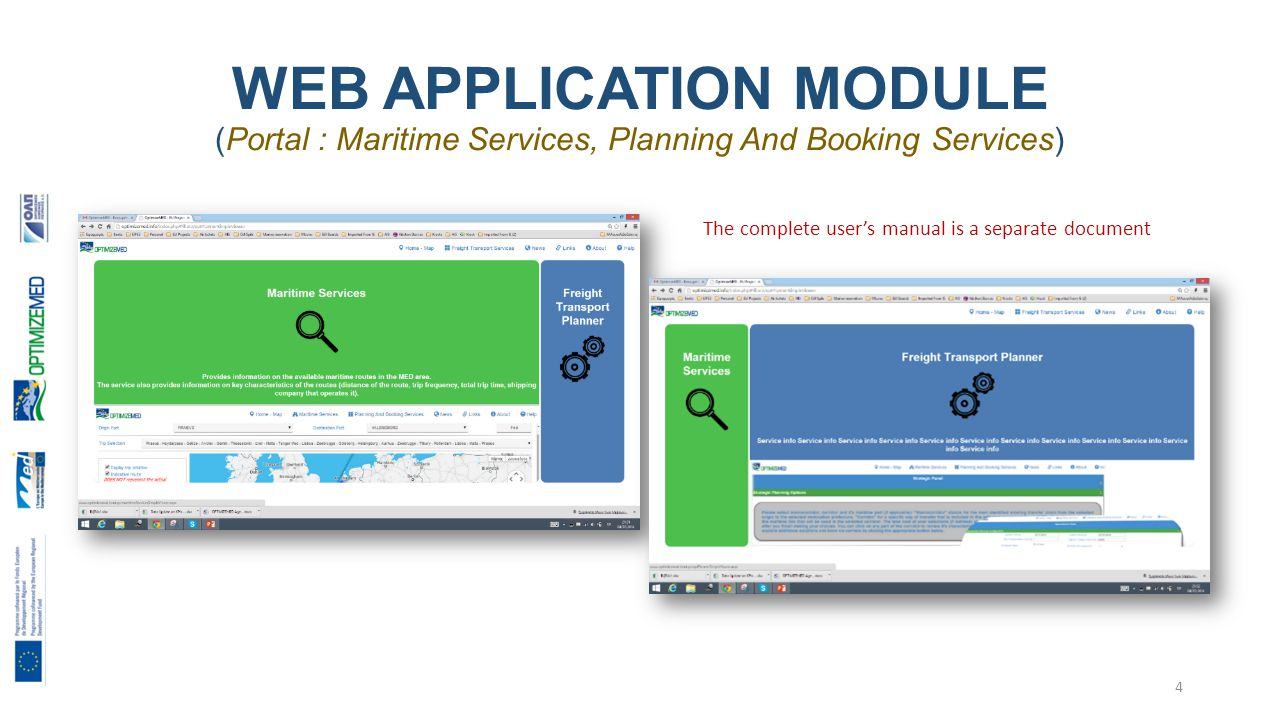 WEB APPLICATION MODULE (Portal : Maritime Services, Planning And Booking Services) 4 The complete user's manual is a separate document