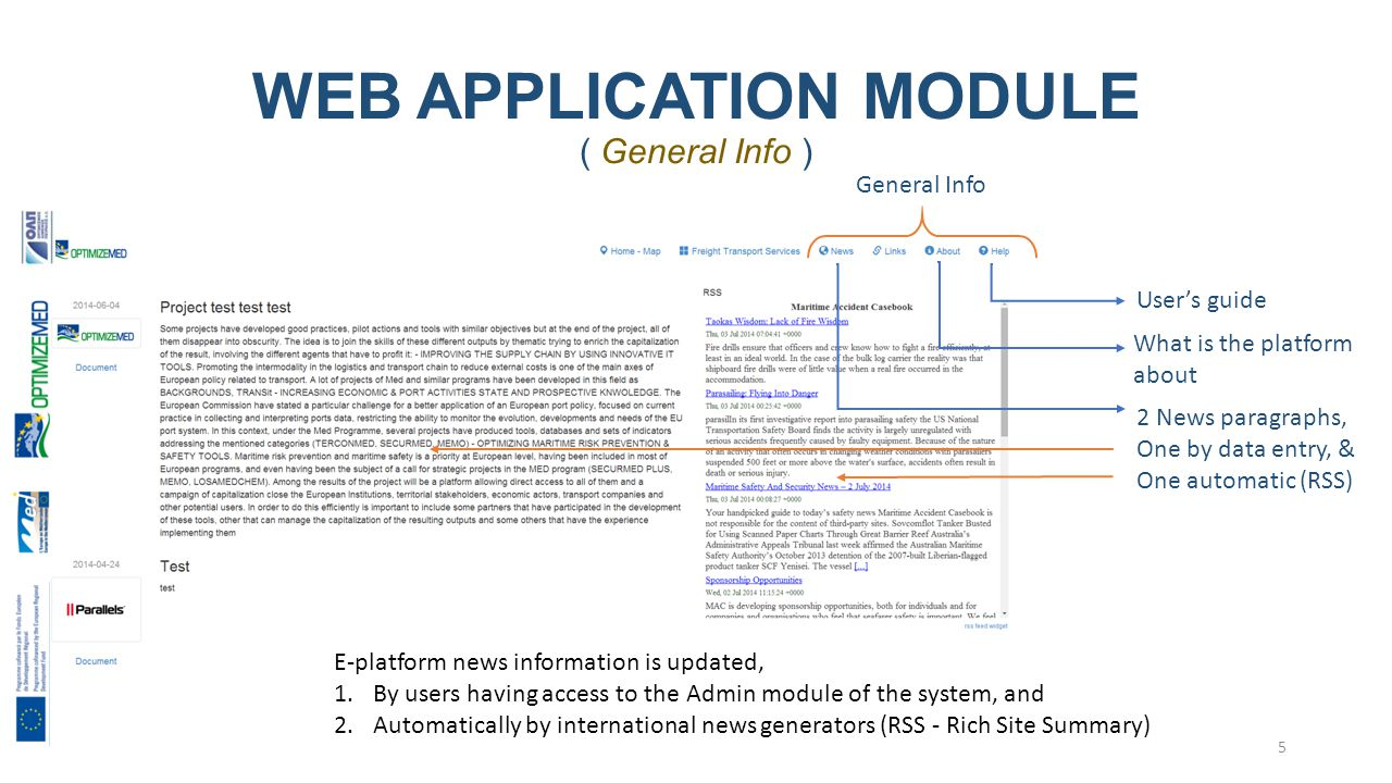 WEB APPLICATION MODULE ( General Info ) User's guide What is the platform about 2 News paragraphs, One by data entry, & One automatic (RSS) General Info 5 E-platform news information is updated, 1.By users having access to the Admin module of the system, and 2.Automatically by international news generators (RSS - Rich Site Summary)