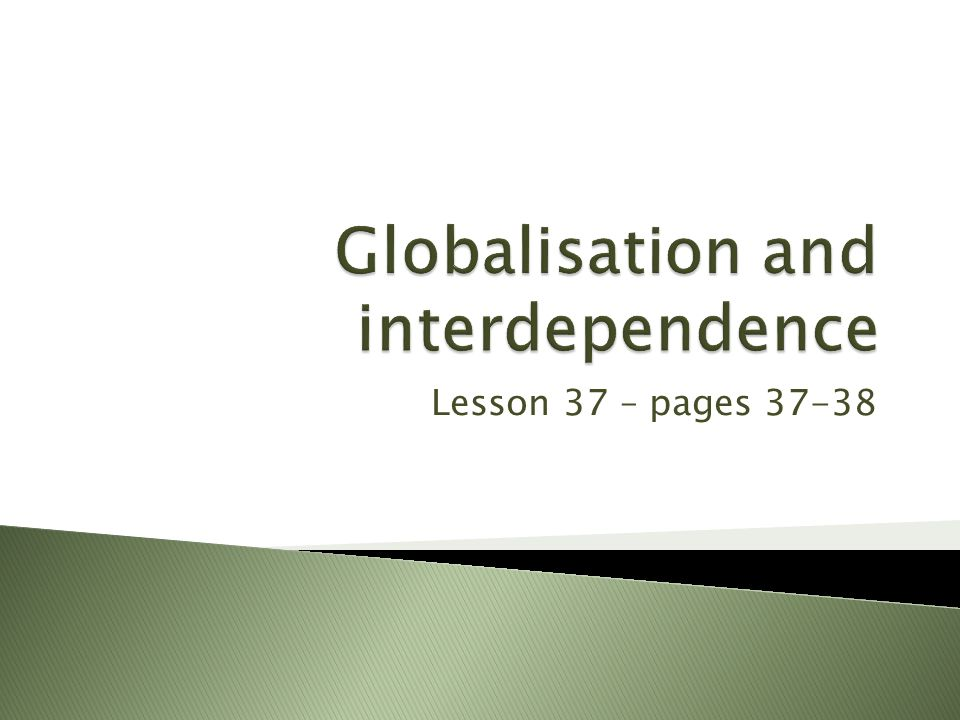  To learn what is: ◦ Globalisation ◦ Interdependence  To learn a case study of a transnational company (TNC).