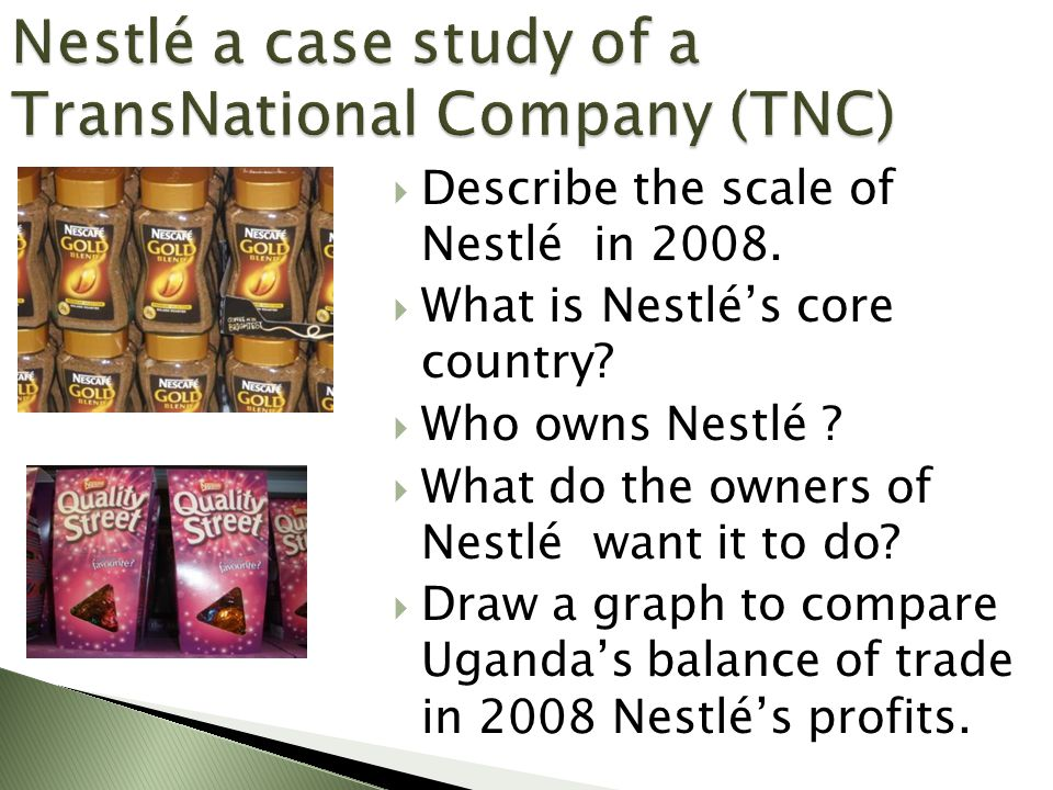  Explain why globalisation is a good thing for a TNC such as Nestlé.