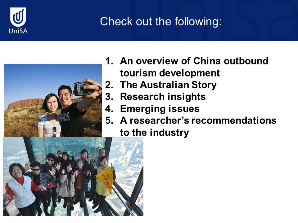 Check out the following: 1.An overview of China outbound tourism development 2.The Australian Story 3.Research insights 4.Emerging issues 5.A researcher's recommendations to the industry
