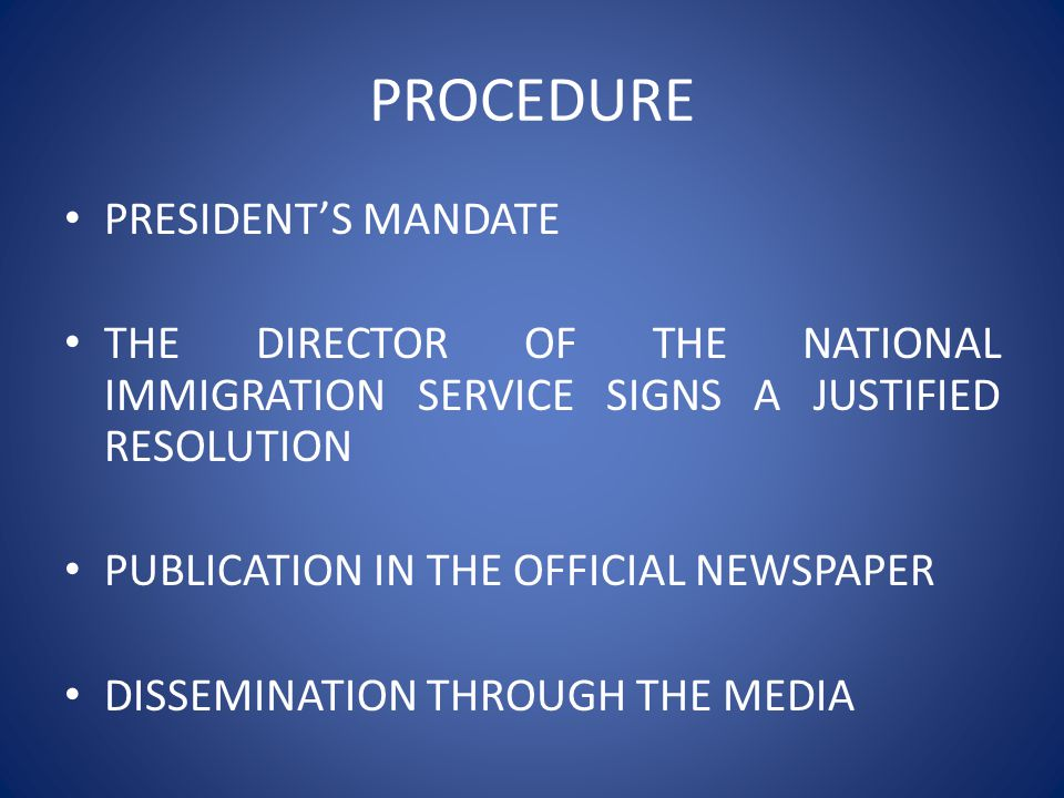PROCEDURE PRESIDENT'S MANDATE THE DIRECTOR OF THE NATIONAL IMMIGRATION SERVICE SIGNS A JUSTIFIED RESOLUTION PUBLICATION IN THE OFFICIAL NEWSPAPER DISSEMINATION THROUGH THE MEDIA