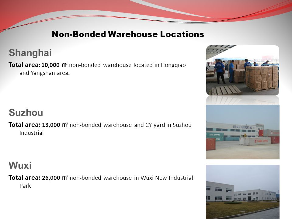 Non-Bonded Warehouse Locations Shanghai Total area : 10,000 ㎡ non-bonded warehouse located in Hongqiao and Yangshan area.