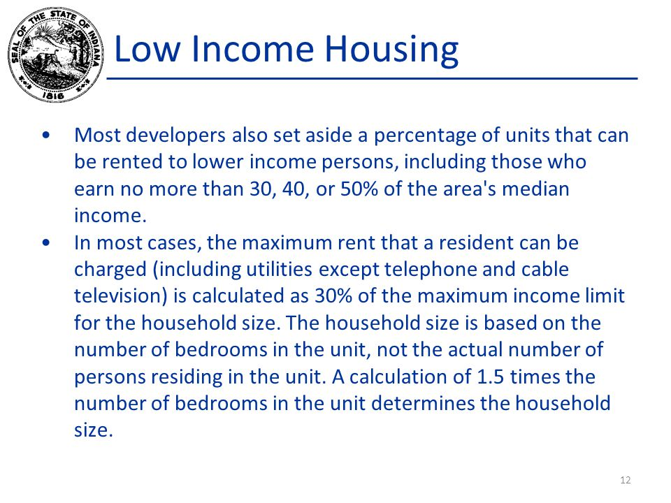 Low Income Housing Most developers also set aside a percentage of units that can be rented to lower income persons, including those who earn no more than 30, 40, or 50% of the area s median income.