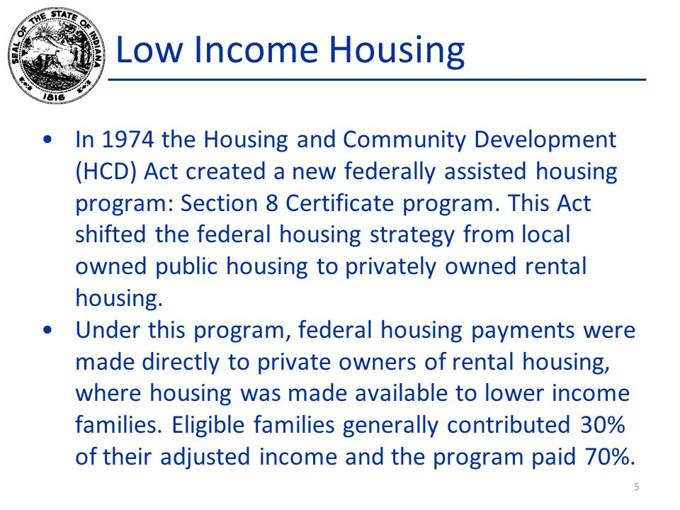 Low Income Housing In 1974 the Housing and Community Development (HCD) Act created a new federally assisted housing program: Section 8 Certificate program.