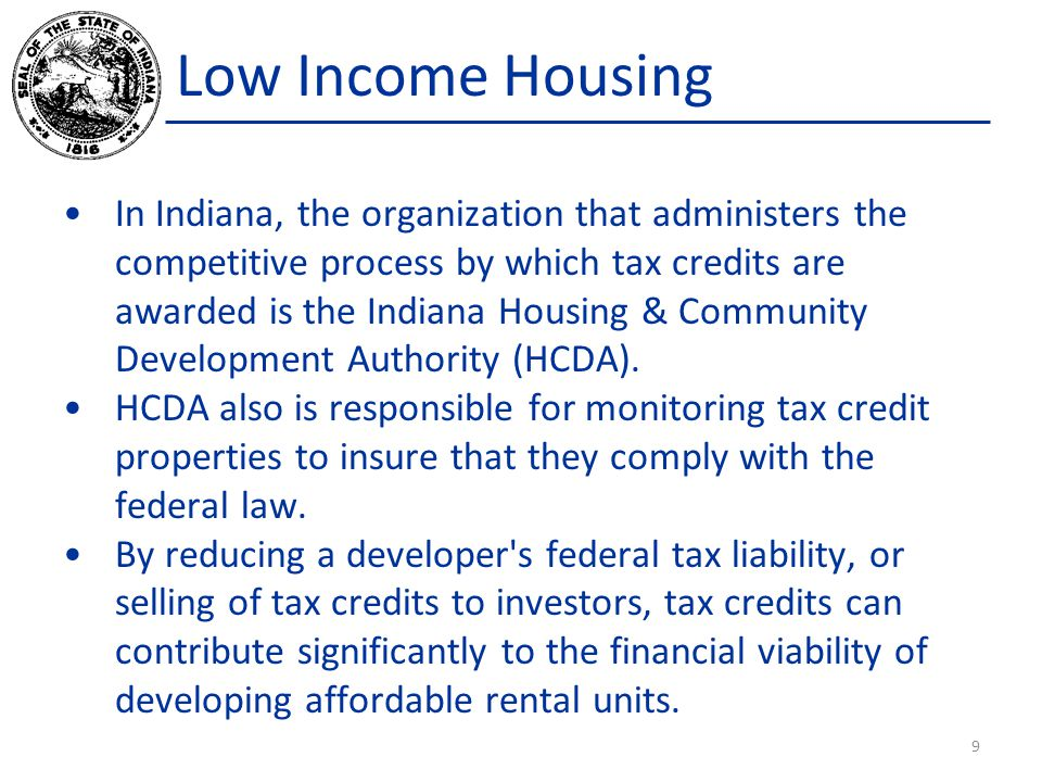 Low Income Housing In Indiana, the organization that administers the competitive process by which tax credits are awarded is the Indiana Housing & Community Development Authority (HCDA).