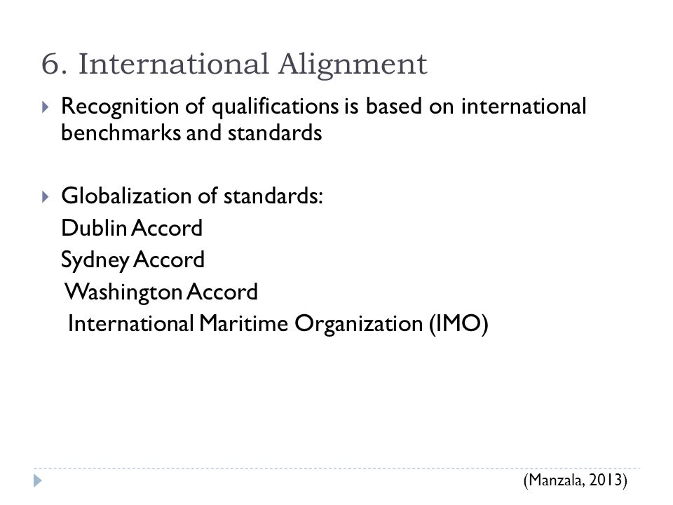 6. International Alignment  Recognition of qualifications is based on international benchmarks and standards  Globalization of standards: Dublin Acc
