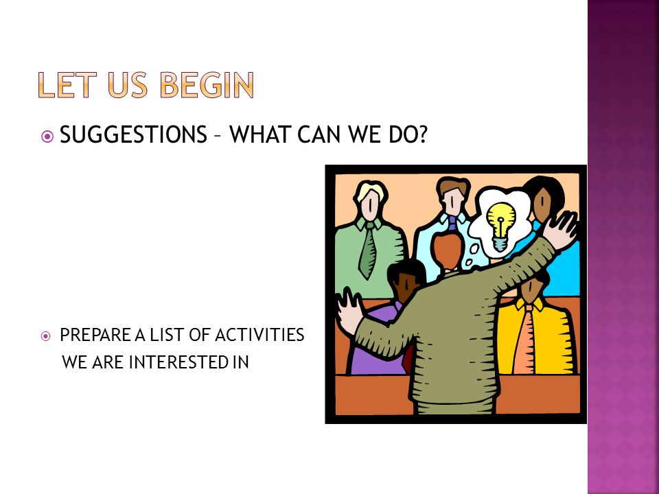  SUGGESTIONS – WHAT CAN WE DO  PREPARE A LIST OF ACTIVITIES WE ARE INTERESTED IN