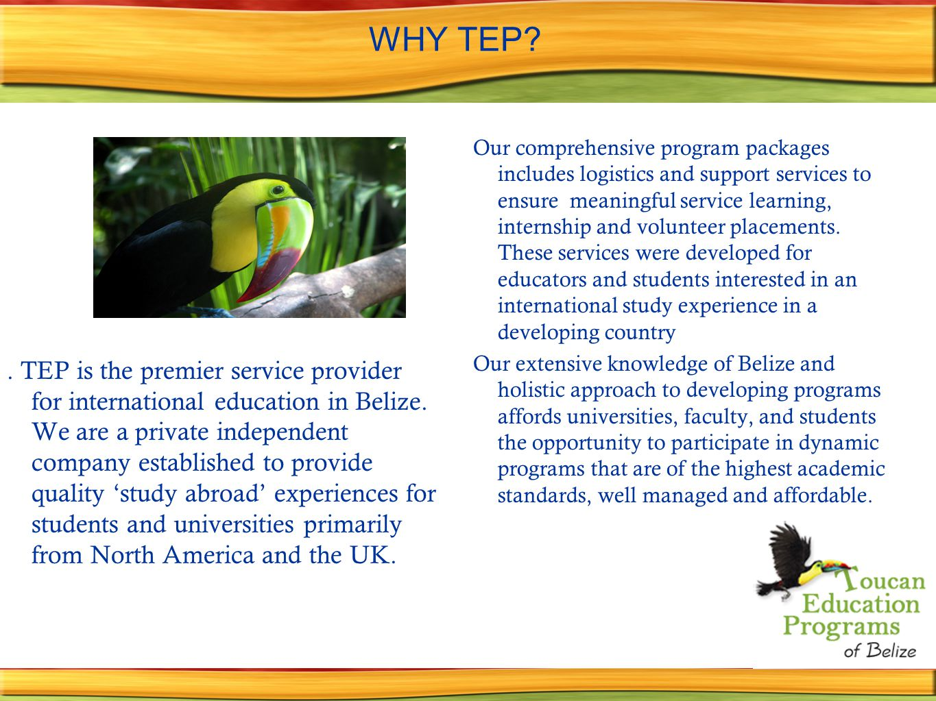 WHY TEP?. TEP is the premier service provider for international education in Belize.
