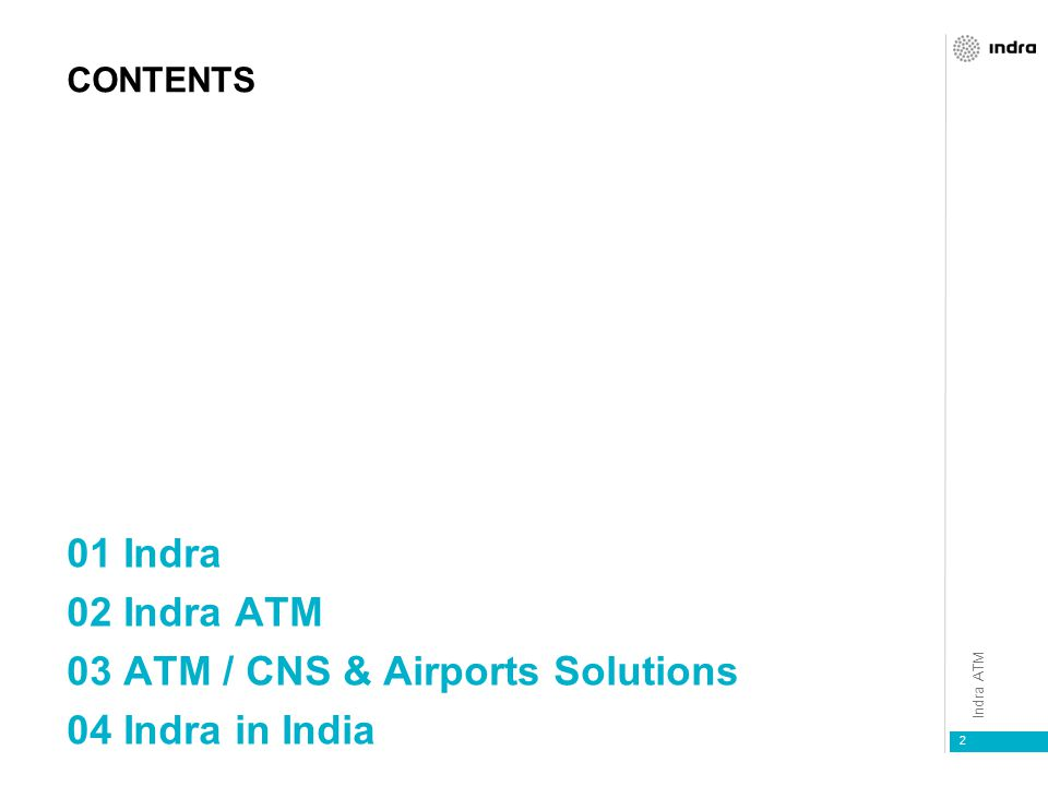 Indra ATM 2 CONTENTS 01 Indra 02 Indra ATM 03 ATM / CNS & Airports Solutions 04 Indra in India