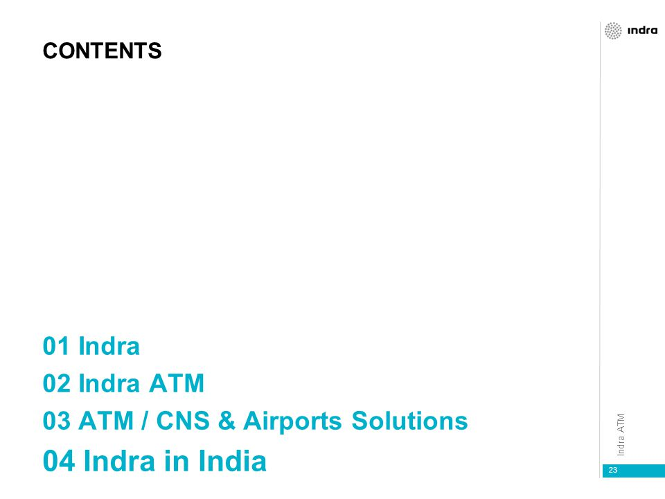 Indra ATM 23 CONTENTS 01 Indra 02 Indra ATM 03 ATM / CNS & Airports Solutions 04 Indra in India
