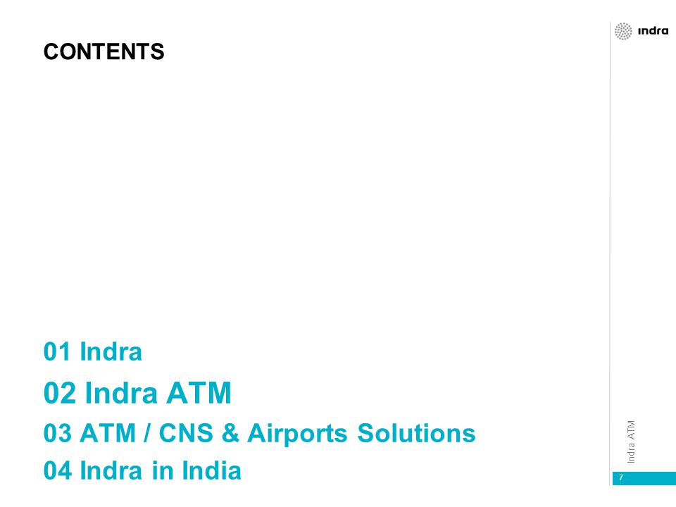 Indra ATM 7 CONTENTS 01 Indra 02 Indra ATM 03 ATM / CNS & Airports Solutions 04 Indra in India