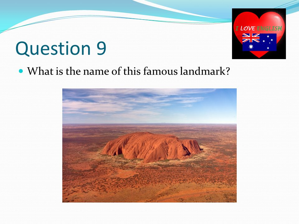Question 9 What is the name of this famous landmark