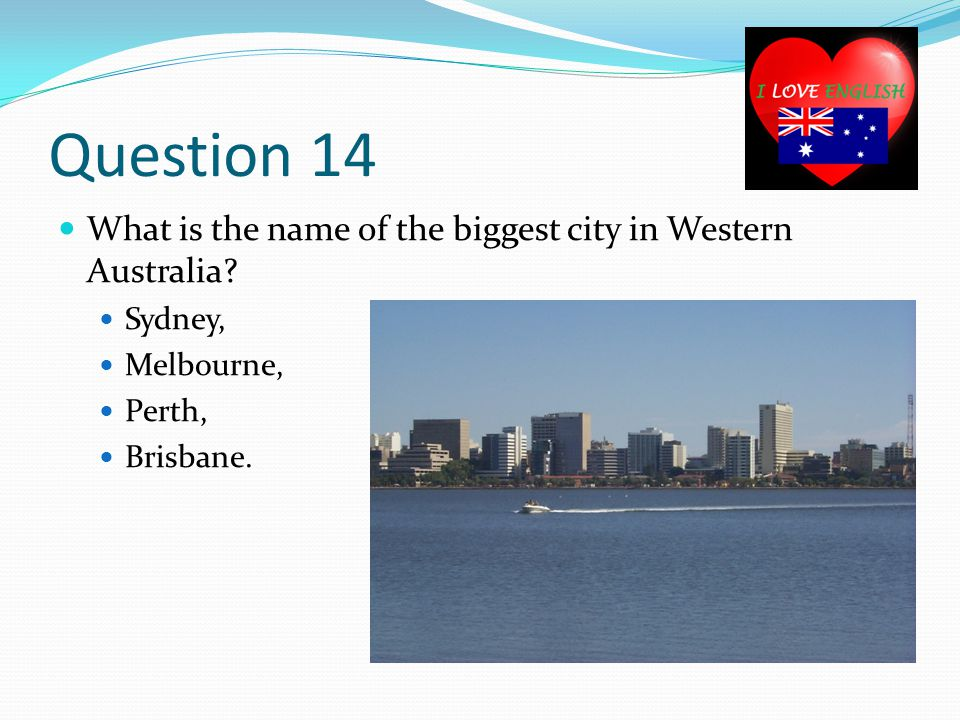 Question 14 What is the name of the biggest city in Western Australia.