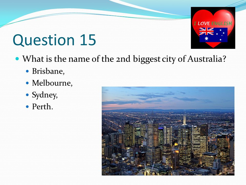 Question 15 What is the name of the 2nd biggest city of Australia.