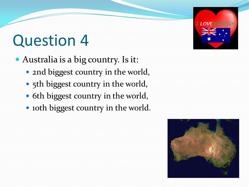 Question 5 Tasmania – what is it? A river, A mountain, An animal, An island.