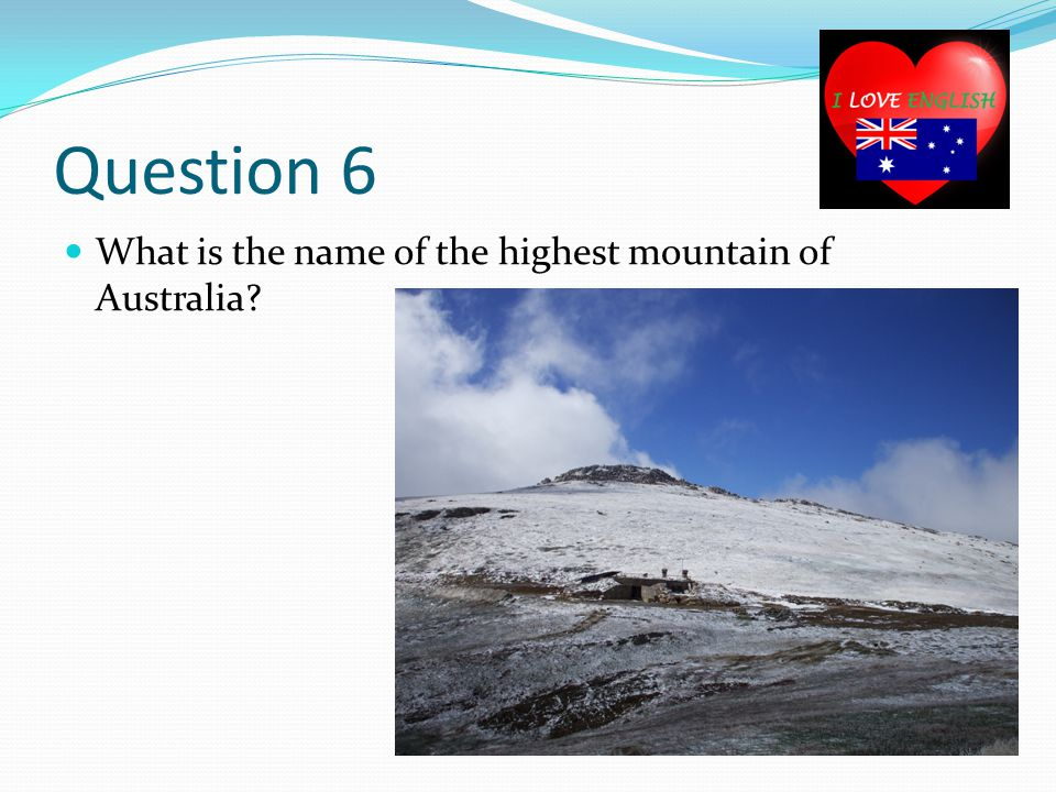 Question 6 What is the name of the highest mountain of Australia