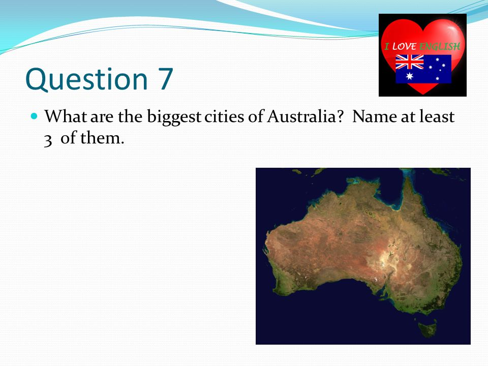 Question 7 What are the biggest cities of Australia Name at least 3 of them.