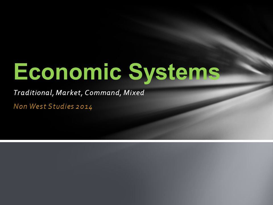 Traditional, Market, Command, Mixed Non West Studies 2014 Economic Systems