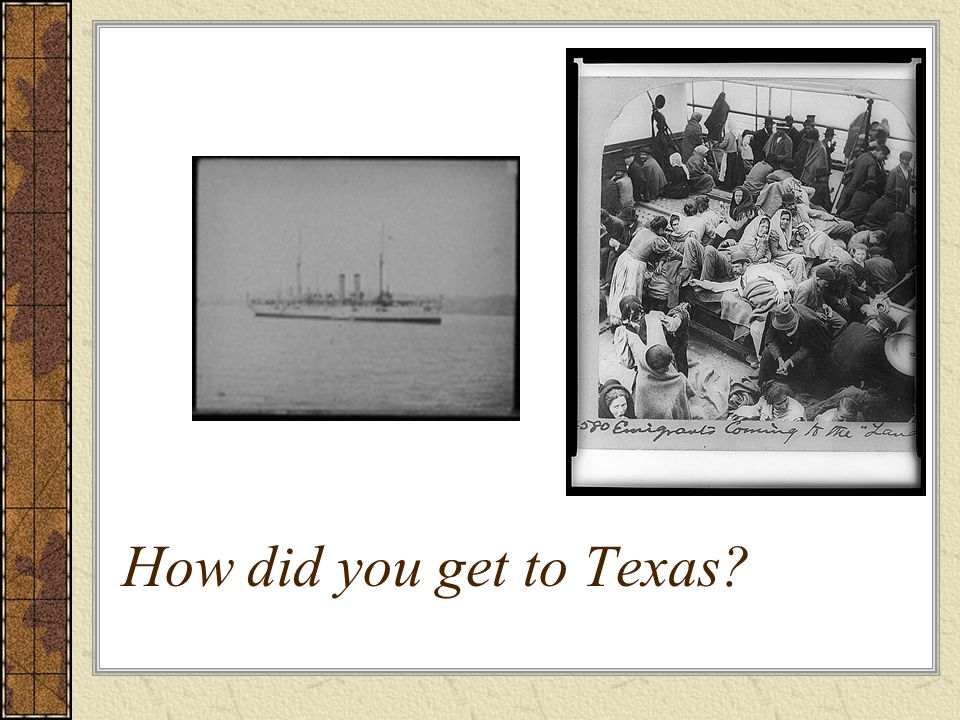 How did you get to Texas?