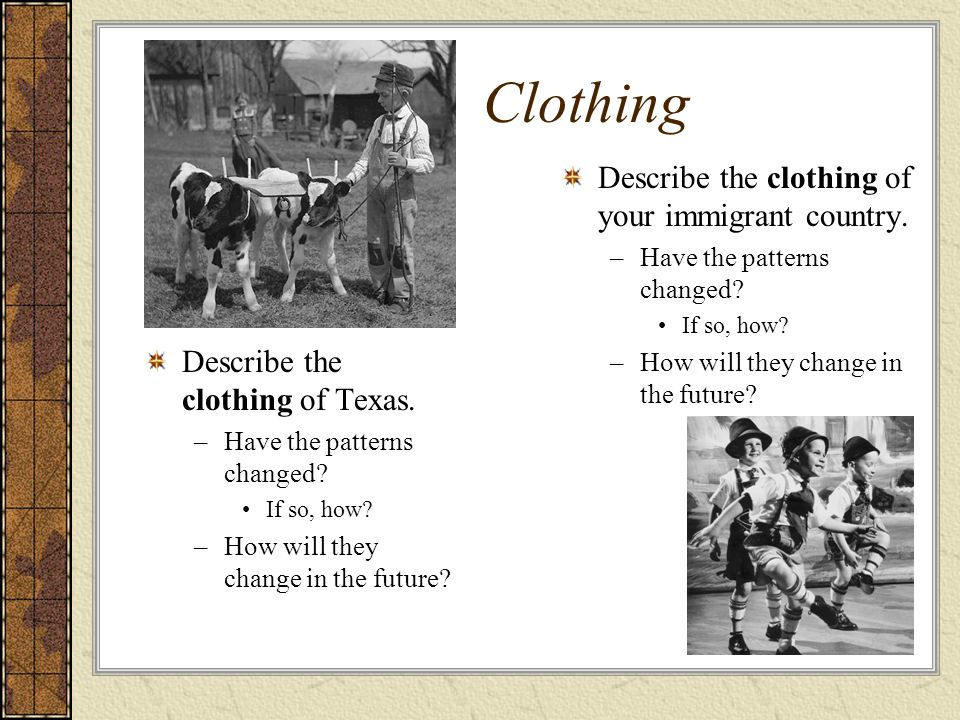 Clothing Describe the clothing of Texas.–Have the patterns changed.