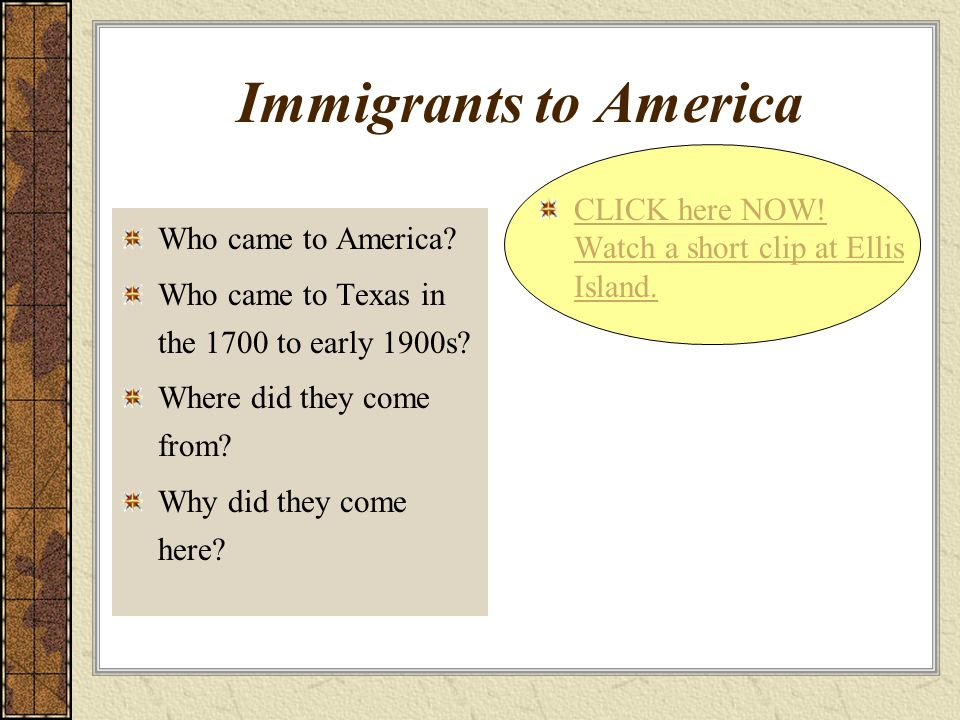 Immigrants to America Who came to America.Who came to Texas in the 1700 to early 1900s.