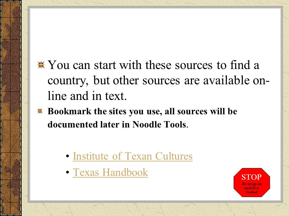 You can start with these sources to find a country, but other sources are available on- line and in text.