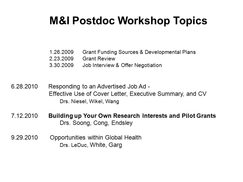 M&I Postdoc Workshop Topics 1.26.2009 Grant Funding Sources & Developmental Plans 2.23.2009 Grant Review 3.30.2009 Job Interview & Offer Negotiation 6
