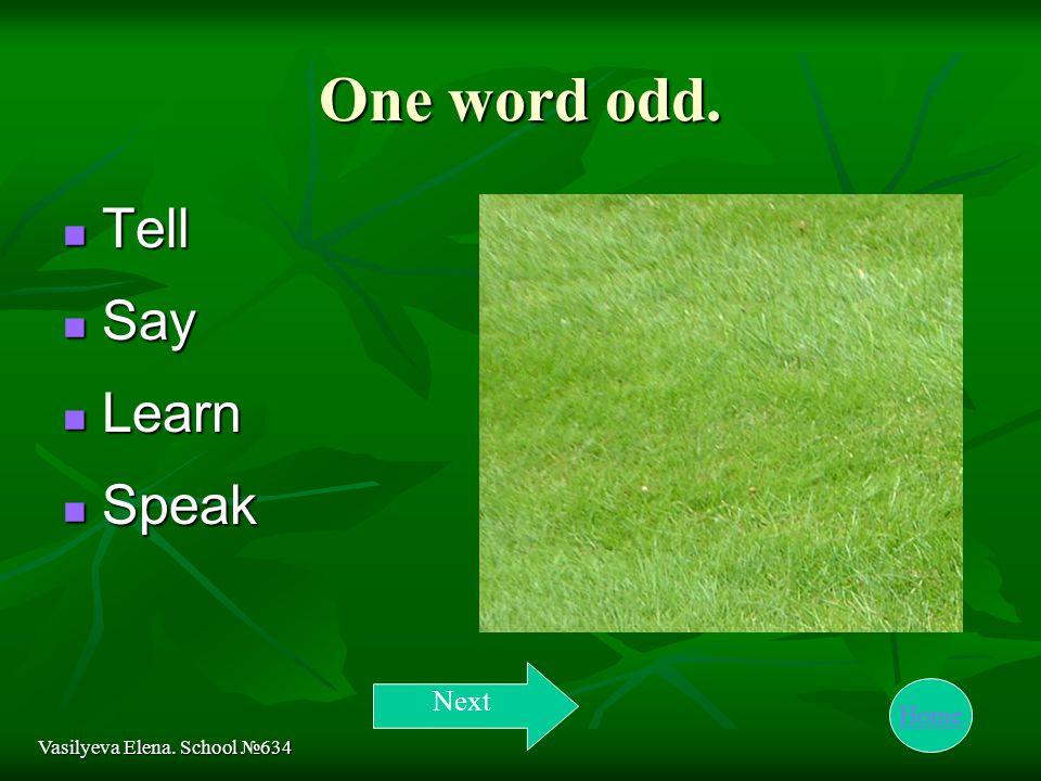 Home One word odd. Tell Tell Say Say Learn Learn Speak Speak Vasilyeva Elena. School №634 Next