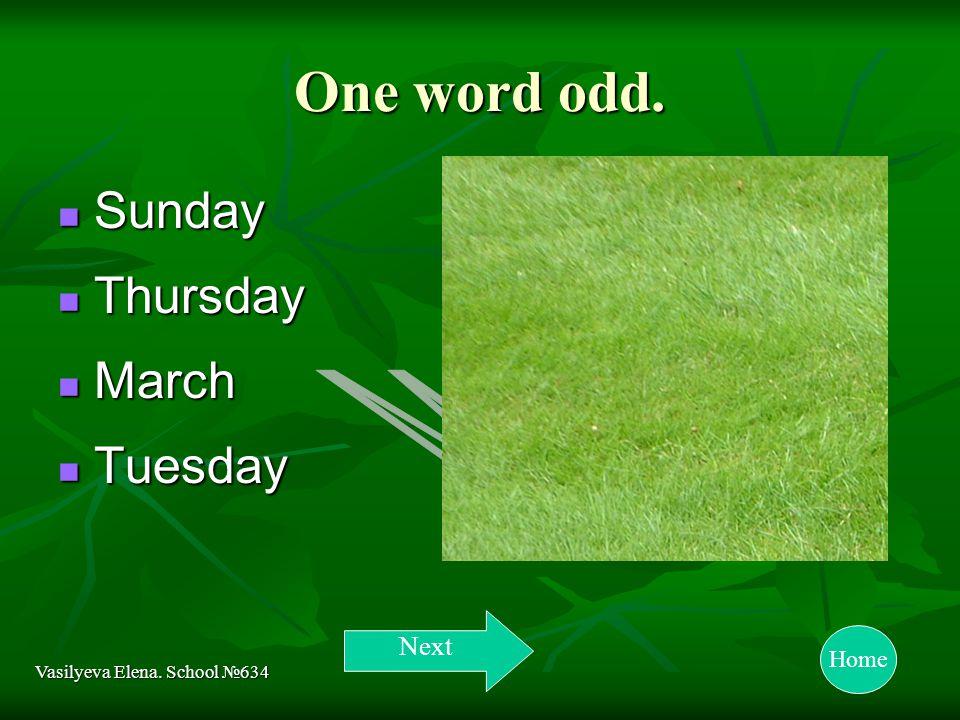 One word odd. Sunday Sunday Thursday Thursday March March Tuesday Tuesday Vasilyeva Elena.