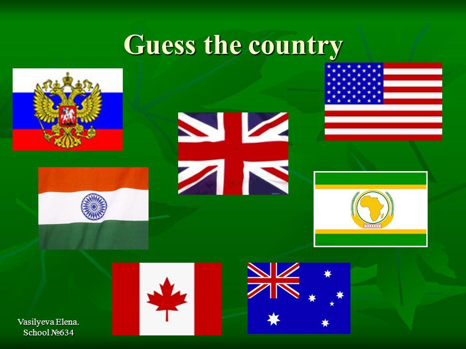 What country is it? Vasilyeva Elena. School №634 NEXT Russia