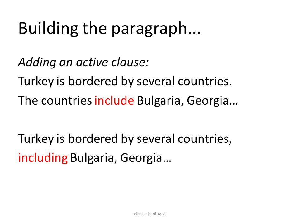 Building the paragraph... Adding an active clause: Turkey is bordered by several countries. The countries include Bulgaria, Georgia… Turkey is bordere