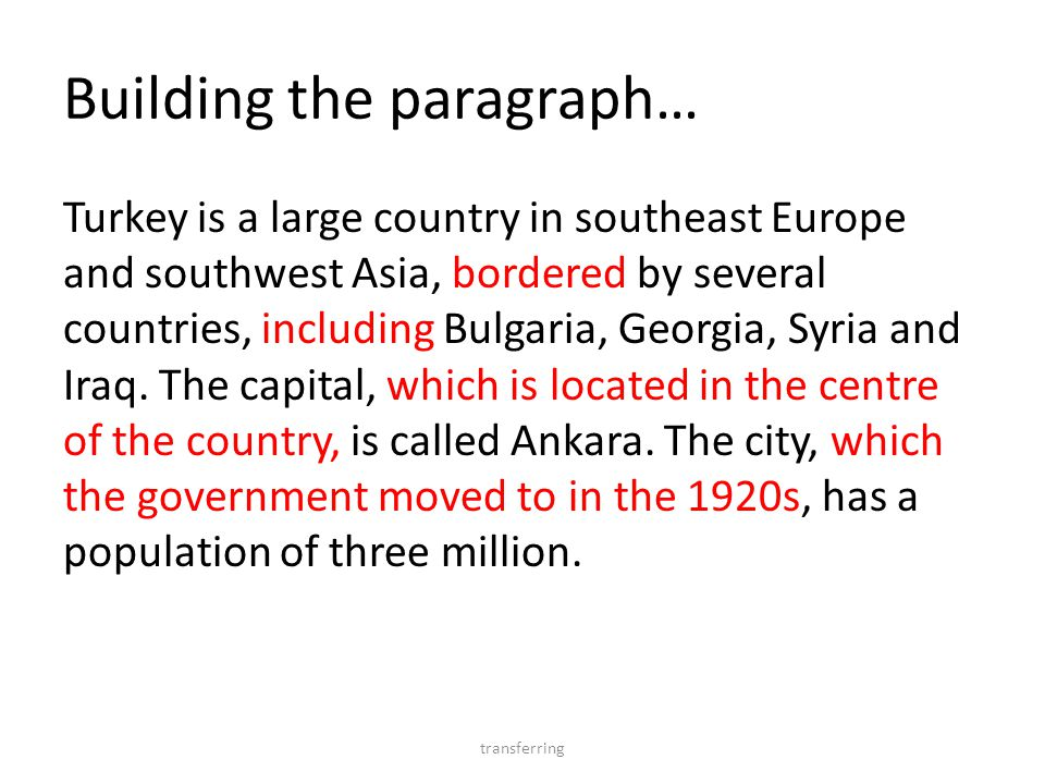 Building the paragraph… Turkey is a large country in southeast Europe and southwest Asia, bordered by several countries, including Bulgaria, Georgia,