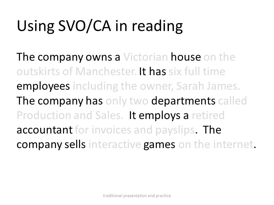 Using SVO/CA in reading The company owns a Victorian house on the outskirts of Manchester. It has six full time employees including the owner, Sarah J