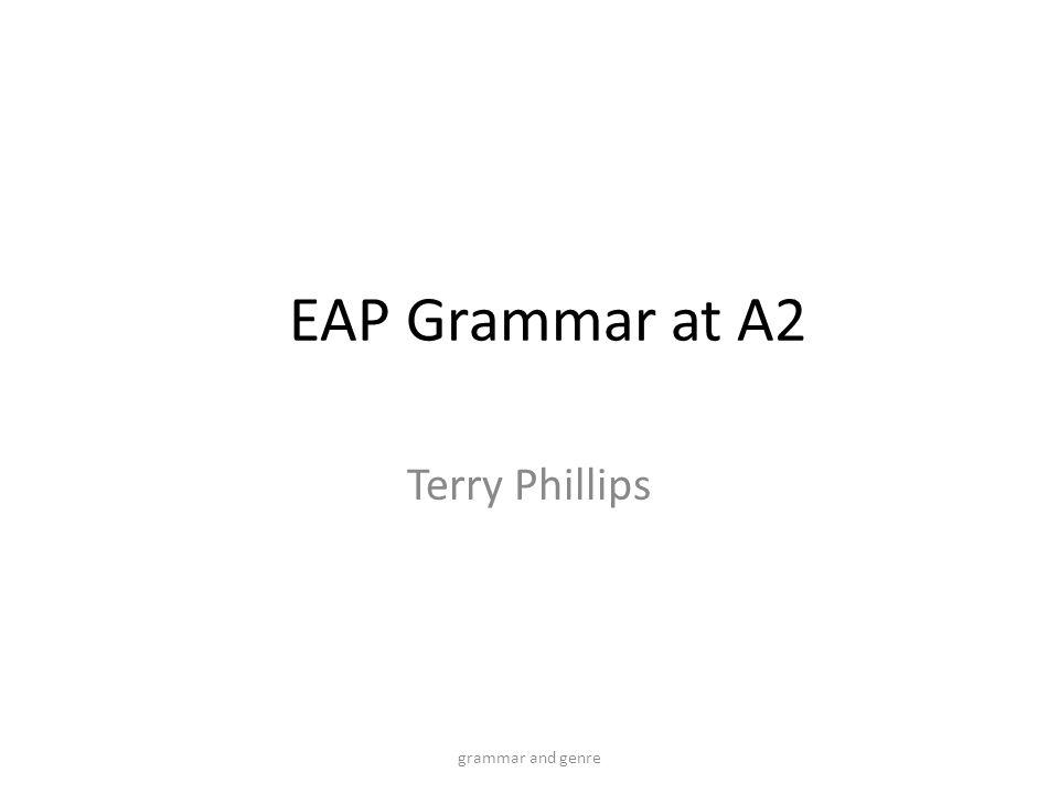 EAP Grammar at A2 Terry Phillips grammar and genre