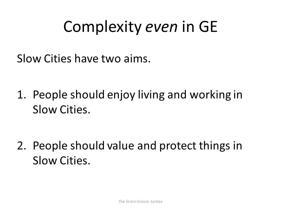 Complexity even in GE Slow Cities have two aims. 1.People should enjoy living and working in Slow Cities. 2.People should value and protect things in