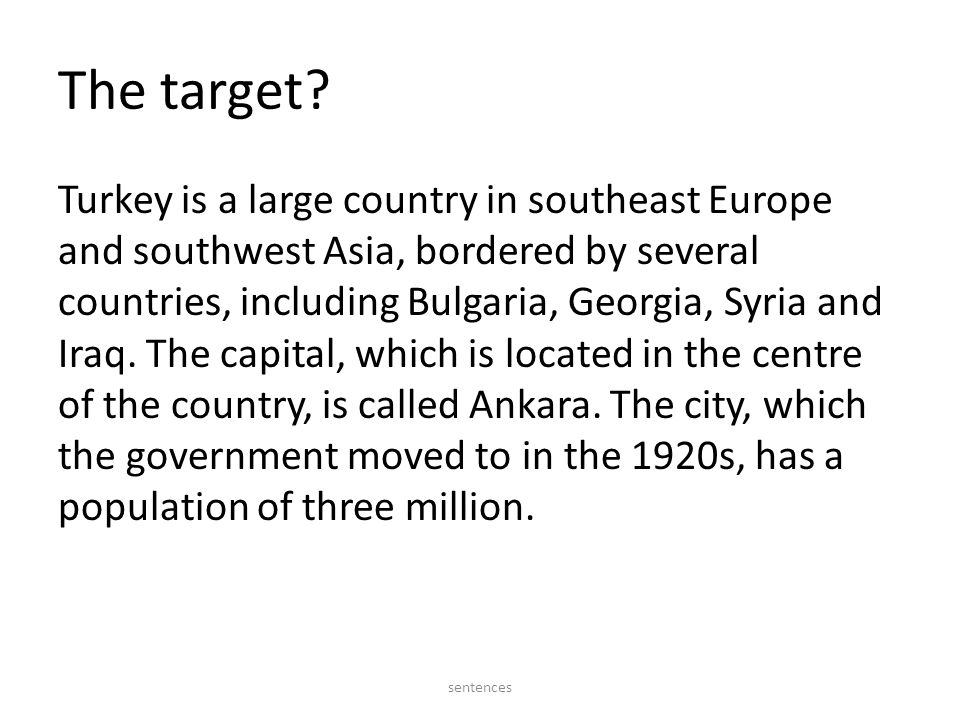 The target? Turkey is a large country in southeast Europe and southwest Asia, bordered by several countries, including Bulgaria, Georgia, Syria and Ir