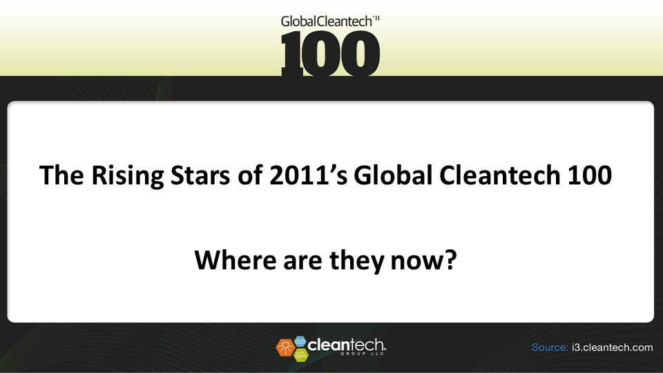The Rising Stars of 2011's Global Cleantech 100 Where are they now