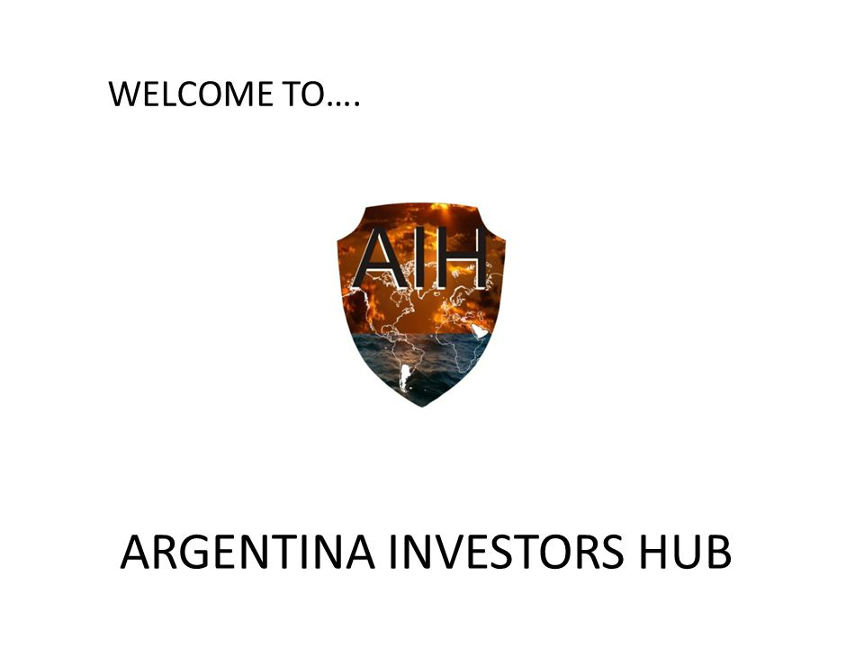 WELCOME TO…. ARGENTINA INVESTORS HUB