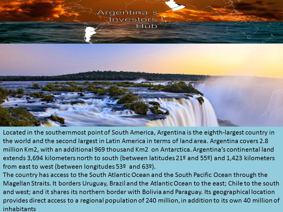 Located in the southernmost point of South America, Argentina is the eighth-largest country in the world and the second largest in Latin America in terms of land area.
